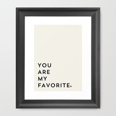 YOU ARE MY FAVORITE Framed Art Print by Allyson Johnson - $37.00
