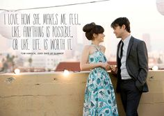 """""""I love how she makes me feel, like anything is possible, or like life is worth it."""" —Tom Hansen, (500) Days of Summer"""