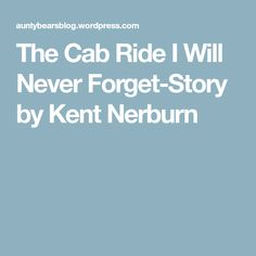 The Cab Ride I Will Never Forget-Story by Kent Nerburn