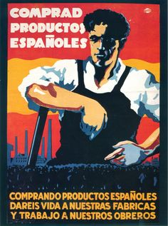 """Cartel de 1940: """"Comprad productos españoles"""". Comprando productos españoles daréis vida a nuestras fábricas y trabajo a nuestros obreros.  El artista firma como """"S."""" (?) y la imprenta o gráfica es """"Fama""""."""