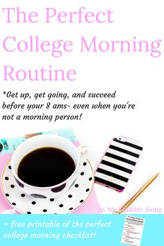 the perfect college morning routine! Get up, get stuff done- even if you aren't a morning person.