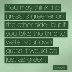 You think the grass is greener
