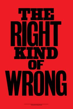 Unfortunately I have always been the wrong kind of right!