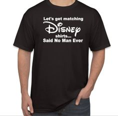 429d533f Disney Dad Funny Shirt, Let's get Matching Disney Shirts, Said No Man Ever,  Choose TShirt Color, Disney Dad Shirt, I Don't do Matching Shirt