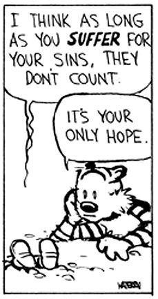 "Calvin and Hobbes QUOTE OF THE DAY (DA): ""I think as long as you SUFFER for your sins, they don't count."" -- Bill Watterson"