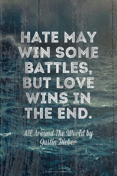 """Hate may win some battles, but love wins in the end."""