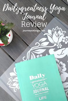 Dailygreatness Yoga Journal Review, after one year of using this journal...