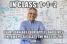 Haha! This is funny but my teachers are actually really good about teaching what is actually going to be on the teat.