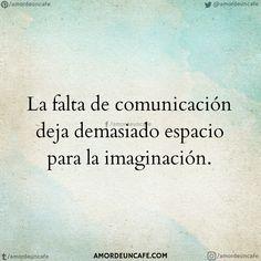 La falta de comunicación deja demasiado espacio para la imaginación.
