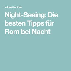Night-Seeing: Die besten Tipps für Rom bei Nacht