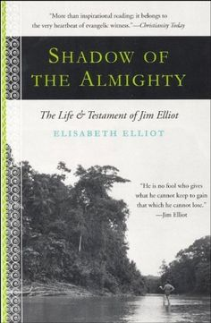 Shadow Almighty: The Life and Testament of Jim Elliot (Lives of Faith), http://www.amazon.com/dp/006062213X/ref=cm_sw_r_pi_awdm_Th3Fvb1SC4EHZ