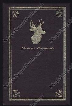 Theodore Roosevelt HUNTING TRIPS OF A RANCHMAN Hunter DEER Buffalo ELK Grizzly