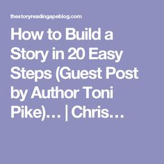 How to Build a Story in 20 Easy Steps (Guest Post by Author Toni Pike)…   Chris…