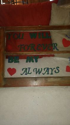 """A old window I did for bedroom with the quote """"You will Always be my Forever"""""""