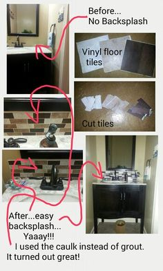 I used self adhesive vinyl floor tiles and caulk to make  a backsplash for my recently updated powder room. Easy easy easy...