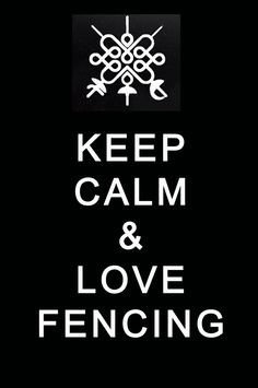 Keep Calm and love Fencing.