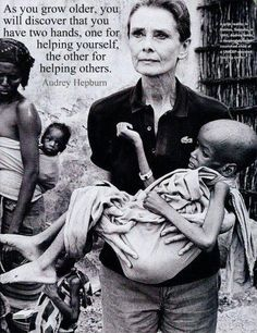As you grow older, you will discover that you have two hands, one for helping yourself, the other for helping others