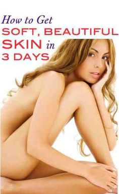 How to get soft, beautiful skin in 3 days: DIY expert recommended at-home regimen