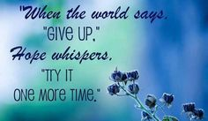 Hold on.. don't give up hope. :)