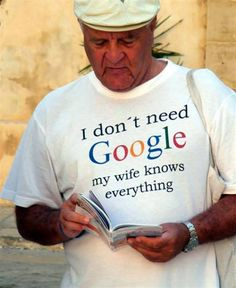I don't need google my wife know everything