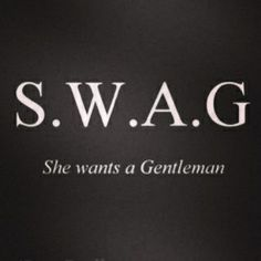 I like this take on swag, Gentlemen forever