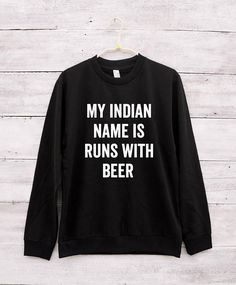 My Indian Name Is Runs With Beer sweatshirt graphic funny cool for guys Teenagers with sayings quotes jumpers long sleeve fashion   trend winter spring travel party birthday black