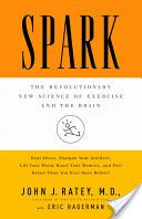 Spark: The Revolutionary New Science of Exercise and the Brain by John J. Ratey M.D.