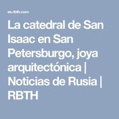 La catedral de San Isaac en San Petersburgo, joya arquitectónica | Noticias de Rusia | RBTH