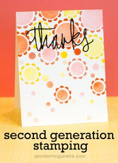 Second Generation Stamping Video by Jennifer McGuire Ink - used Xyron machine to apply the intricate thanks die!