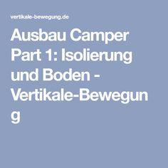 Ausbau Camper Part 1: Isolierung und Boden - Vertikale-Bewegung