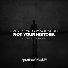Live out my imagination, not my history.  #tobymac #speaklife