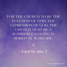 For the church to be the fullness of God, the expression of God, the church must be a warrior engaging in spiritual warfare. #ExoCS3, msg. 7. More at www.agodman.com