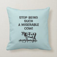 Stop Being Such a Miserable Cow! Throw Pillow   Zazzle.com Cute Cows, Black And White Drawing, Animals Images, Custom Pillows, Throw Pillows, Gift Ideas, Fabric, Tejido, Toss Pillows