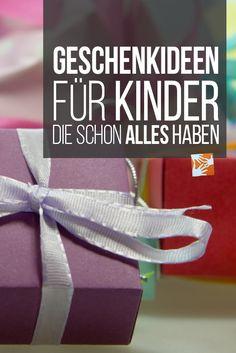 Geschenke für Kinder: Geschenkideen für Kinder, die schon alles haben