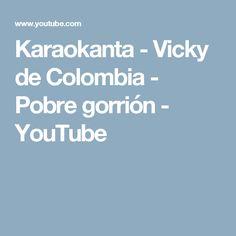 Karaokanta - Vicky de Colombia - Pobre gorrión - YouTube
