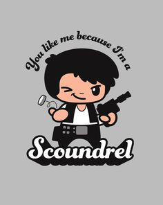 Also, because you're a scruffy looking nerf herder!