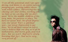 Fight Club.  I'm sure I could find a better Fight Club quote, but this will do for now.