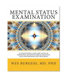 Mental Status Examination: 52 Challenging Cases, DSM and ICD-10 Interviews, Questionnaires and Cognitive Tests for Diagnosis and Treatment (Volume 1)/Wes Burgess