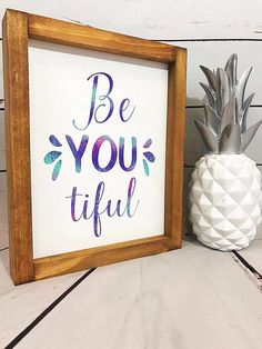 A personal favorite from my Etsy shop https://www.etsy.com/listing/523187561/be-you-tiful-framed-farmhouse-style-sign
