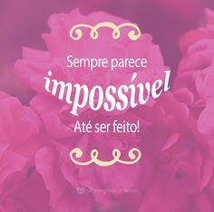 Sempre parece impossível até ser feito. #mensagenscomamor #frases #pensamentos #atitudes #impossível