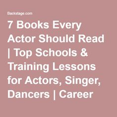 7 Books Every Actor Should Read   Top Schools & Training Lessons for Actors, Singer, Dancers   Career Tips   Backstage   Backstage