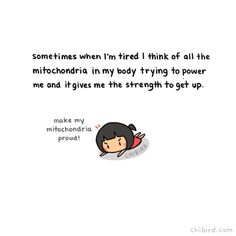 """chibird: """" Your mitochondria are working hard for you! Make those powerhouses proud. :D """" I shall, Mitochondria! Cute Quotes, Happy Quotes, Positive Quotes, Motivational Quotes, Funny Quotes, Inspirational Quotes, Sky Quotes, Qoutes, Cheer Up Quotes"""