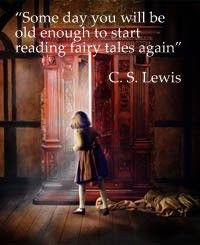 Some day you will be old enough to start reading fairy tales again. ~ C.S.Lewis