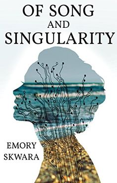 Of Song and Singularity by Emory Skwara
