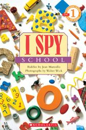 Scholastic Reader Level 1: I Spy School by Jean Marzollo, photographs by Walter Wick
