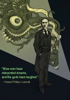 """Wise men have interpreted dreams, and the gods have laughed."" HP Lovecraft"