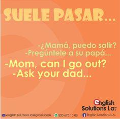 Suele pasar - Mamá, ¿puedo salir? - Pregúntele a su papá - Mom, can I go out? - Ask your dad...