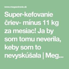 Super-kefovanie čriev- mínus 11 kg za mesiac! Ja by som tomu neverila, keby som to nevyskúšala | MegaZdravie.sk Math, Math Resources, Mathematics