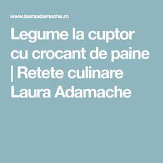 Legume la cuptor cu crocant de paine   Retete culinare Laura Adamache