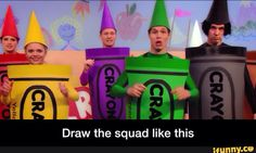 Draw the squad like this, a bunch of crayons